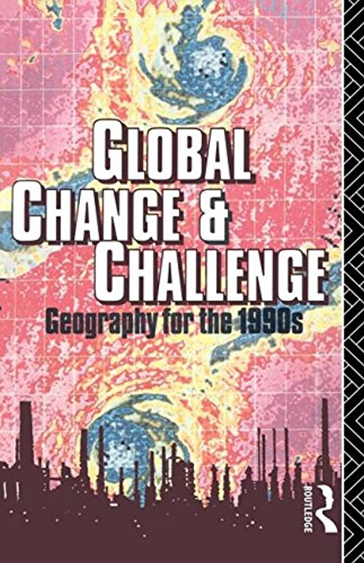 不完全なレキシコン偉業Global Change and Challenge: Geography for the 1990s (Routledge Physical Environment)