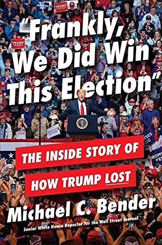Frankly, We Did Win This Election: The Inside Story of How Trump Lost