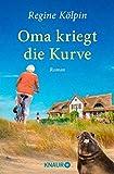 Oma kriegt die Kurve: Roman (Omas für jede Lebenslage)