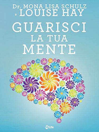 Guarisci la tua mente: La Ricetta della Salute: Medicina, Affermazioni e Intuito (Italian Edition)