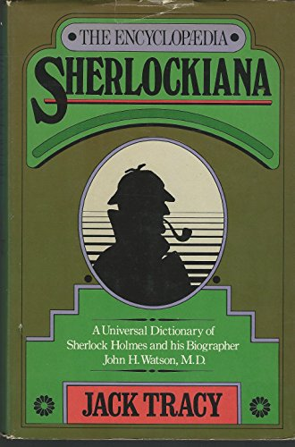 The Encyclopedia Sherlockiana Or a Universal Dictionary of the State of...