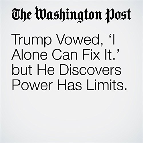 Trump Vowed, 'I Alone Can Fix It.' But He Discovers Power Has Limits. copertina