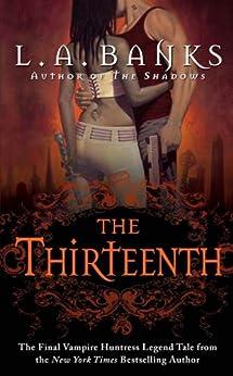The Thirteenth: A Vampire Huntress Legend (Vampire Huntress Legend series Book 12) by [L. A. Banks]