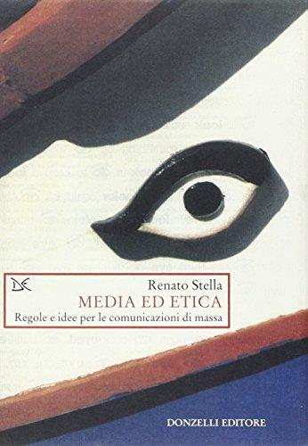 Media ed etica. Regole e idee per le comunicazioni di massa