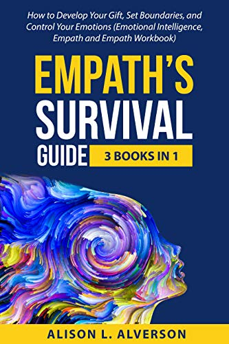 Empath's Survival Guide: 3 Books in 1: How to Develop Your gift, Set Boundaries, and Control Your Emotions (Emotional Intelligence, Empath, and Empath Workbook) (English Edition)