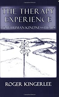 The Therapy Experience: How Human Kindness Heals