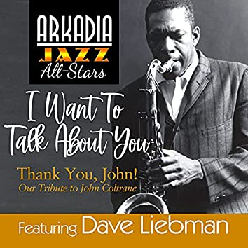I Want To Talk About You (feat. Vic Juris) (from Arkadia Jazz All-Stars Thank You, John!)