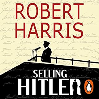 Selling Hitler                   By:                                                                                                                                 Robert Harris                               Narrated by:                                                                                                                                 David Rintoul                      Length: 12 hrs and 49 mins     180 ratings     Overall 4.3