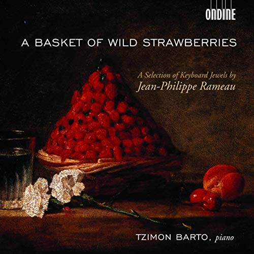 Jean-Philippe Rameau: A Basket of Wild Strawberries (Klavierwerke)