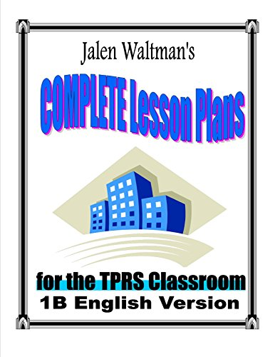 Jalen Waltman's Complete Lesson Plans for the TPRS Classroom 1B English Version: Second Semester Middle School Level 1 English as a Foreign Language (English Edition)