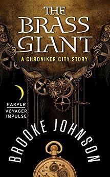 The Brass Giant: A Chroniker City Story by [Brooke Johnson]