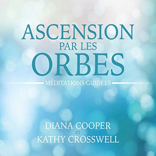Couverture de Ascension par les orbes : Méditations guidées
