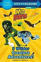 5 Wilder Creature Adventures (Wild Kratts) (Step into Reading)