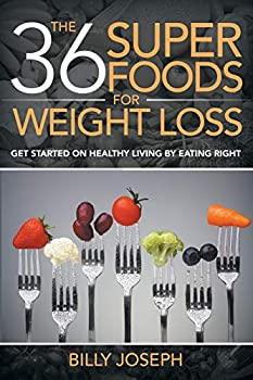 Paperback The 36 Superfoods for Weight Loss: Get Started on Healthy Living by Eating Right Book