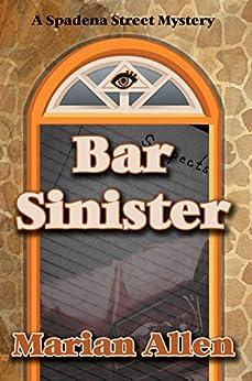 Bar Sinister: Bar Sinister (Spadena Street Mysteries Book 1) by [Marian Allen]