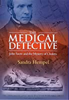 Medical Detective: John Snow and the Mystery of Cholera