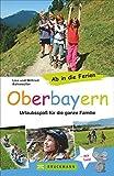 Bruckmann Reiseführer: Ab in die Ferien Oberbayern. 67x Urlaubsspaß für die ganze Familie. Ein Familienreiseführer mit Insidertipps für den perfekten Urlaub mit Kindern.