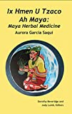 Ix Hmen U Tzaco Ah Maya: Maya Herbal Medicine (English Edition)