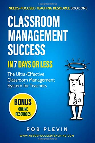 Compare Textbook Prices for Classroom Management Success in 7 days or less: The Ultra-Effective Classroom Management System for Teachers Needs-Focused Teaching Resource  ISBN 9781522001461 by Plevin, Rob