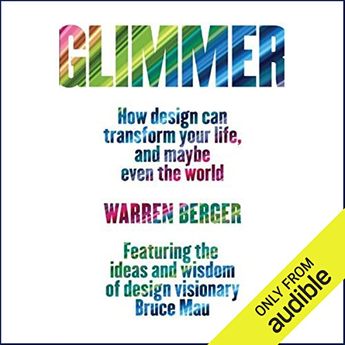 Glimmer     How Design Can Transform Your Life and Maybe Even the World              Autor:                                                                                                                                 Warren Berger                               Sprecher:                                                                                                                                 Ax Norman                      Spieldauer: 10 Std. und 14 Min.     1 Bewertung     Gesamt 5,0