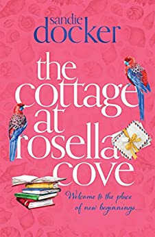 The Cottage at Rosella Cove by [Sandie Docker]