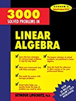 3000 Solved Problems in Linear Algebra (Schaum's Solved Problems Series)