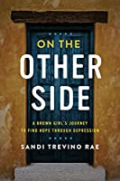 On The Other Side: A Brown Girl's Journey to Find Hope Through Depression