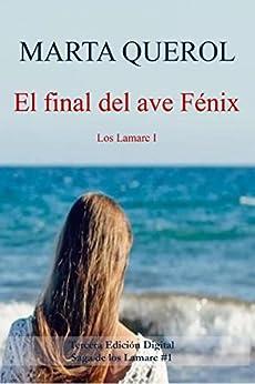 El final del ave Fénix: Los Lamarc I (La saga de los Lamarc nº 1) de [Marta Querol]