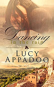 Dancing in the Rain (The Italian Family Series) by [Lucy Appadoo]