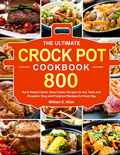 The Ultimate Crock Pot Cookbook: 800 Hot & Hearty Classic Slow Cooker Recipes for Any Taste and Occasion, Easy and Foolproof Recipes for Every Day