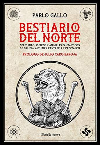 BESTIARIO DEL NORTE: SERES MITOLÓGICOS Y ANIMALES FANTÁSTICOS DE GALICIA, ASTURIAS, CANTABRIA Y PAÍS VASCO: 60 (ARTEFACTOS)