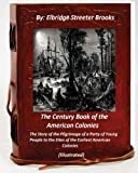 The Century Book of the American Colonies.By Elbridge Streeter Brooks (ILLUSTRAT: the Story of the Pilgrimage of a Party of Young People to the Sites of the Earliest American Colonies