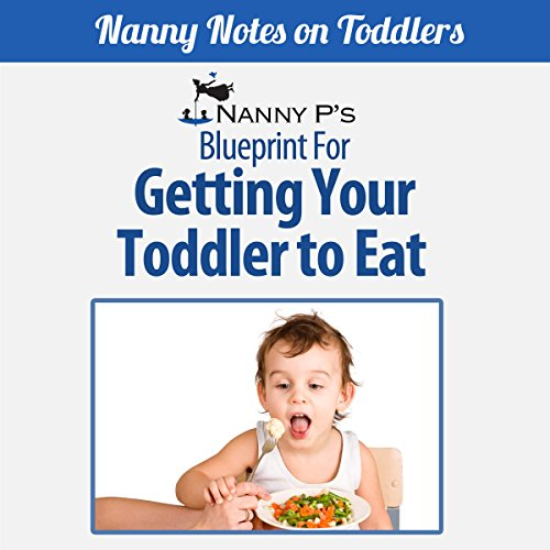 Getting Your Toddler to Eat: A Nanny P Blueprint (Book 2) audiobook cover art