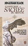 L'Histoire sacrée du monde - Comment les anges, les mystiques et les intelligences supérieures ont créé notre monde