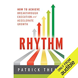 Rhythm     How to Achieve Breakthrough Execution and Accelerate Growth              Written by:                                                                                                                                 Patrick Thean                               Narrated by:                                                                                                                                 James Conlan                      Length: 4 hrs and 48 mins     Not rated yet     Overall 0.0
