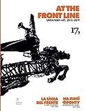 At the Front Line. Ukrainian Art, 2013-2019/ La línea del frente. El arte ucraniano, 2013-2019/ На лінії фронту. Українське мистецтво, 2013-2019 (English Edition)