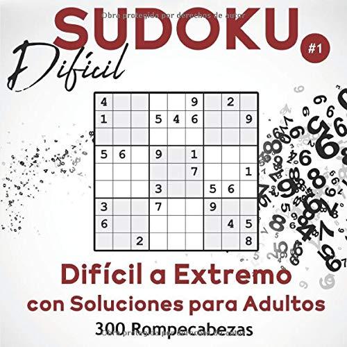 Sudoku Difícil: 300 Rompecabezas de Sudoku Difícil a Extremo con Soluciones para Adultos. (Libro 1)