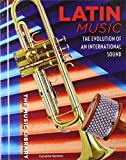 Latin Music: The Evolution of an International Sound (The Music Library)