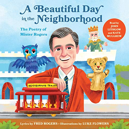 Amazon Com A Beautiful Day In The Neighborhood The Poetry Of Mister Rogers Audible Audio Edition Fred Rogers Luke Flowers John Lithgow Kate Mulgrew Quirk Books Audible Audiobooks
