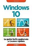 Windows 10: la guida facile aggiornata a Creators Update (Italian Edition)