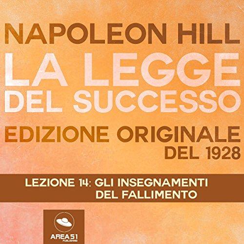 Gli insegnamenti del fallimento (La Legge del Successo 14) | Napoleon Hill