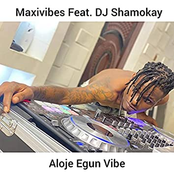 Aloje Egun Vibe (feat. DJ Shamokay)
