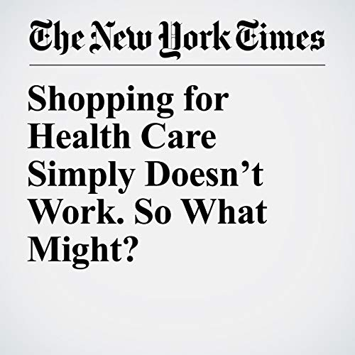 Shopping for Health Care Simply Doesn't Work. So What Might? copertina