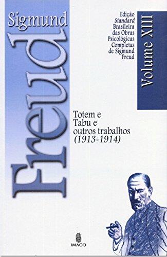 Edição Standard Brasileira das Obras Psicológicas Completas de Sigmund Freud Volume XIII: Totem e Tabu e outros Trabalhos (1913-1914)