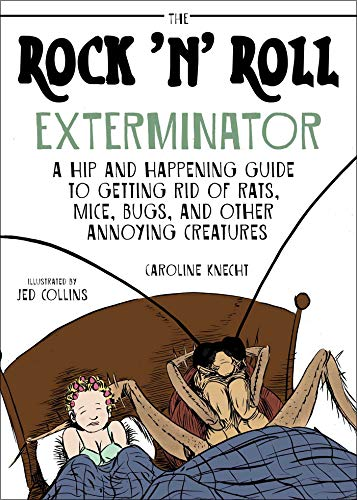 The Rock 'N' Roll Exterminator: A Hip and Happening Guide to Getting Rid of Rats, Mice, Bugs, and Other Annoying Creatures (English Edition)