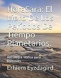 HoraSara: El Libro De Los Períodos De Tiempo Planetarios.: Astrología védica para Dummies.