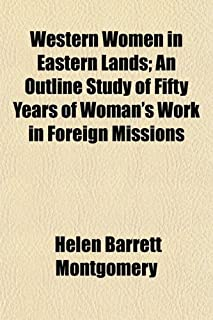 Western Women in Eastern Lands; An Outline Study of Fifty Years of Woman's Work in Foreign Missions