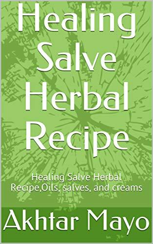 Healing Salve Herbal Recipe: Healing Salve Herbal Recipe,Oils, salves, and creams