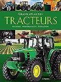 Grand atlas des tracteurs - Histoire, performances, évolutions