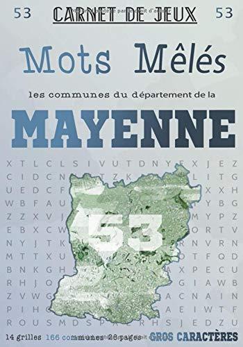 Carnet de Jeux: Mots Mêlés Les Communes de la Mayenne: Grilles de Mots Cachés pour adultes: Communes du Département de la Mayenne (GROS CARACTERES) (Mots Mêlés Départements français, Band 53)